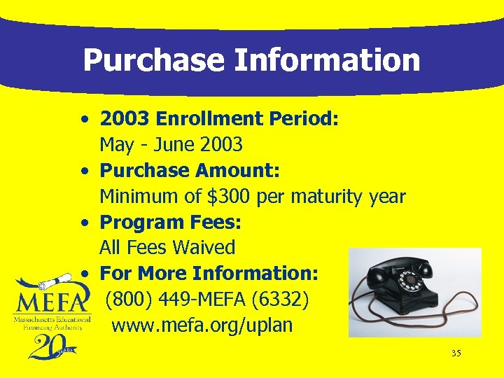 Purchase Information • 2003 Enrollment Period: May - June 2003 • Purchase Amount: Minimum