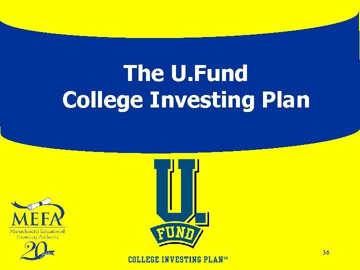 The U. Fund College Investing Plan 36