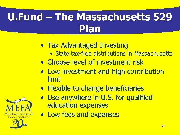 U. Fund – The Massachusetts 529 Plan • Tax Advantaged Investing • State tax-free