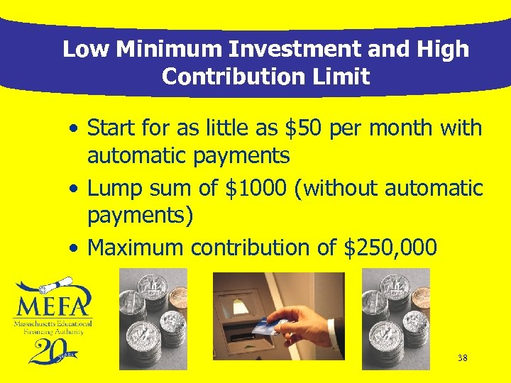 Low Minimum Investment and High Contribution Limit • Start for as little as $50