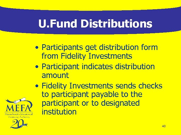 U. Fund Distributions • Participants get distribution form from Fidelity Investments • Participant indicates