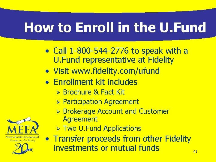 How to Enroll in the U. Fund • Call 1 -800 -544 -2776 to