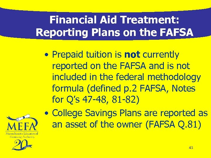 Financial Aid Treatment: Reporting Plans on the FAFSA • Prepaid tuition is not currently
