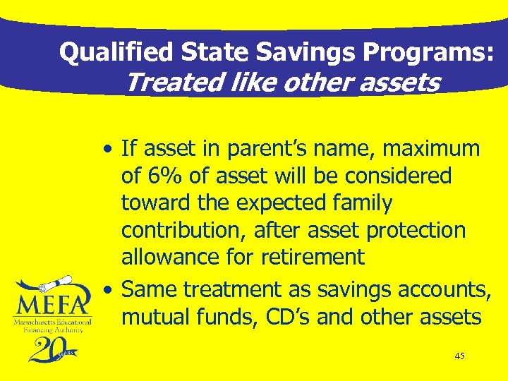 Qualified State Savings Programs: Treated like other assets • If asset in parent's name,