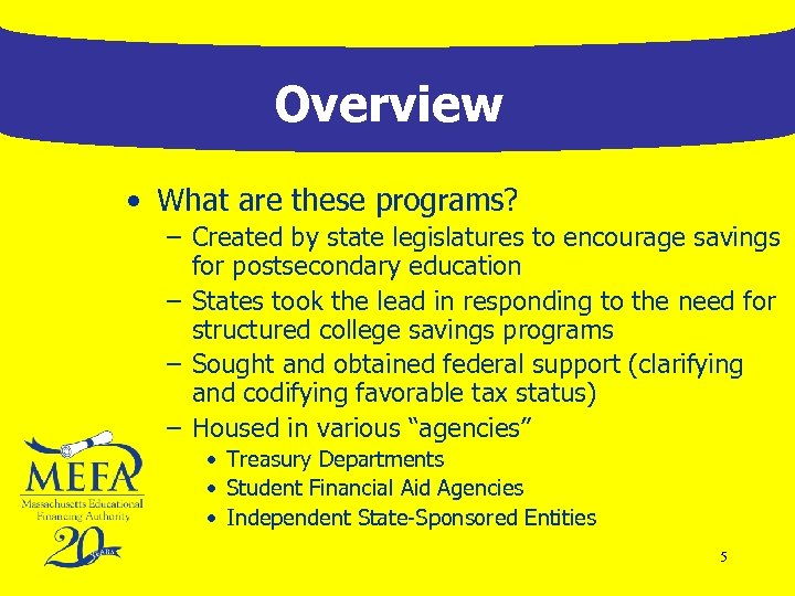 Overview • What are these programs? – Created by state legislatures to encourage savings