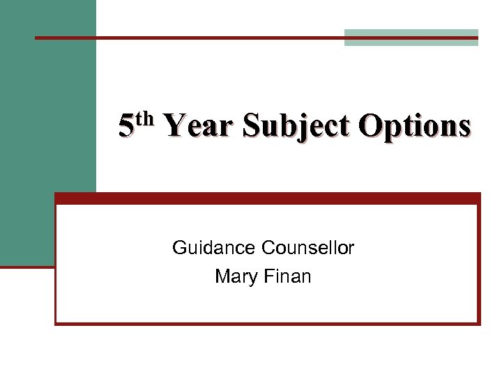 5 th Year Subject Options Guidance Counsellor Mary Finan