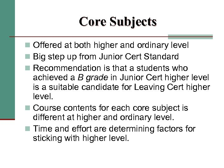 Core Subjects n Offered at both higher and ordinary level n Big step up