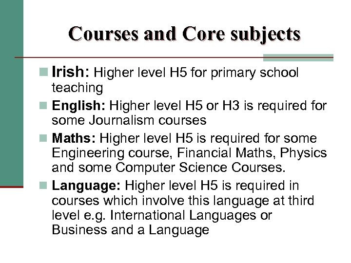 Courses and Core subjects n Irish: Higher level H 5 for primary school teaching