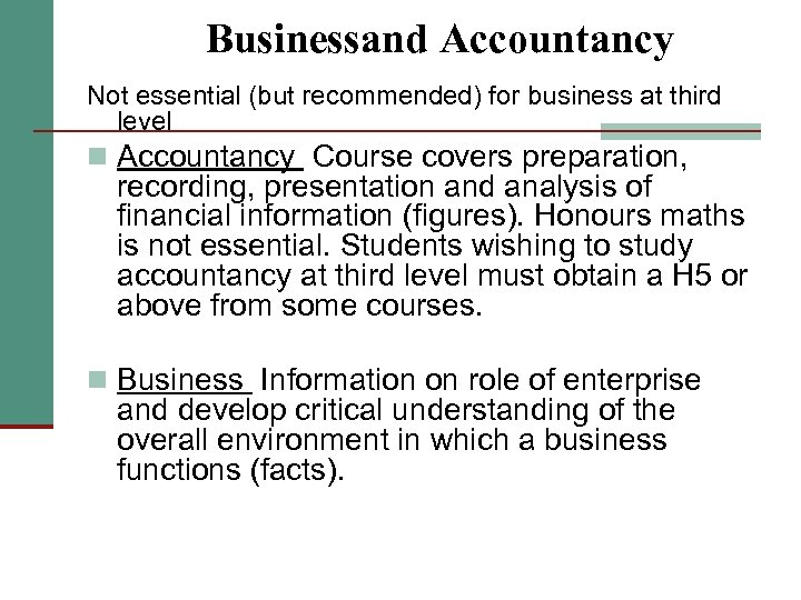 Businessand Accountancy Not essential (but recommended) for business at third level n Accountancy Course