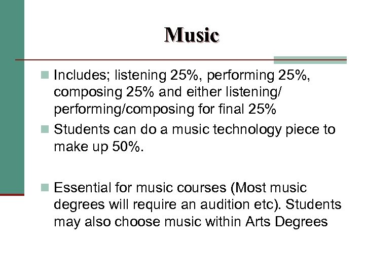 Music n Includes; listening 25%, performing 25%, composing 25% and either listening/ performing/composing for
