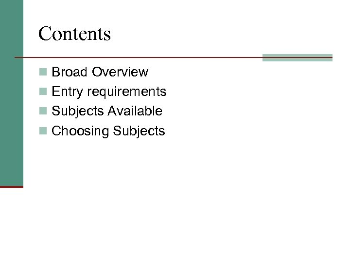 Contents n Broad Overview n Entry requirements n Subjects Available n Choosing Subjects