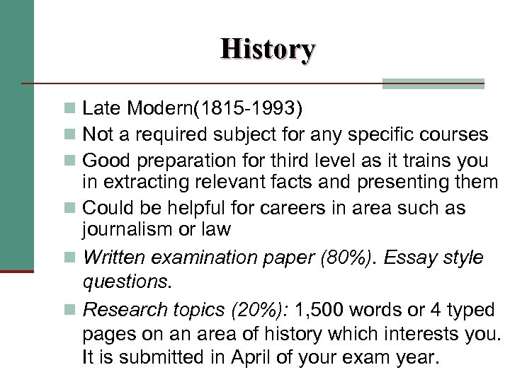 History n Late Modern(1815 -1993) n Not a required subject for any specific courses