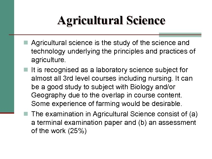 Agricultural Science n Agricultural science is the study of the science and technology underlying