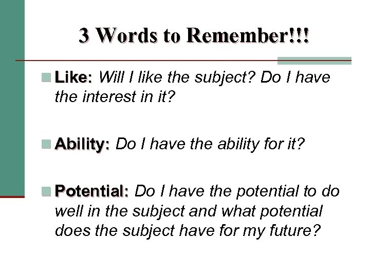 3 Words to Remember!!! n Like: Will I like the subject? Do I have
