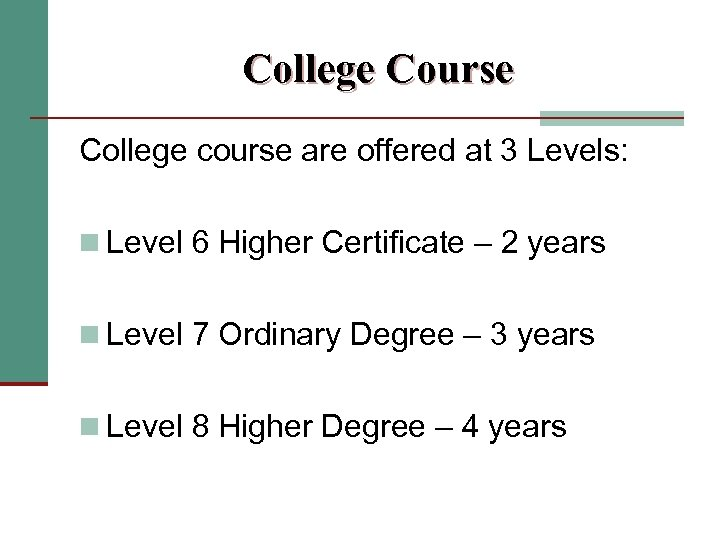 College Course College course are offered at 3 Levels: n Level 6 Higher Certificate