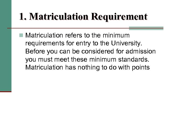 1. Matriculation Requirement n Matriculation refers to the minimum requirements for entry to the