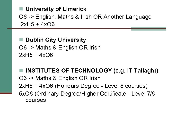 n University of Limerick O 6 -> English, Maths & Irish OR Another Language