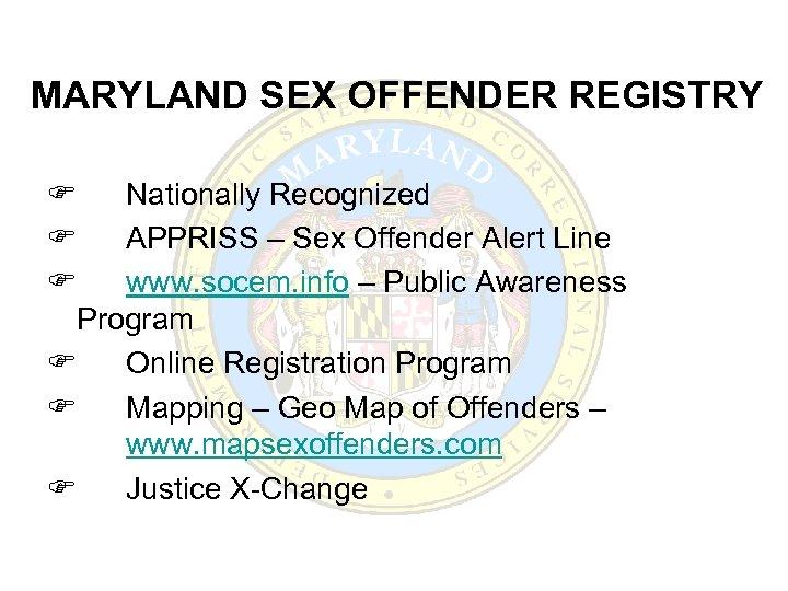 MARYLAND SEX OFFENDER REGISTRY F F F Nationally Recognized APPRISS – Sex Offender Alert