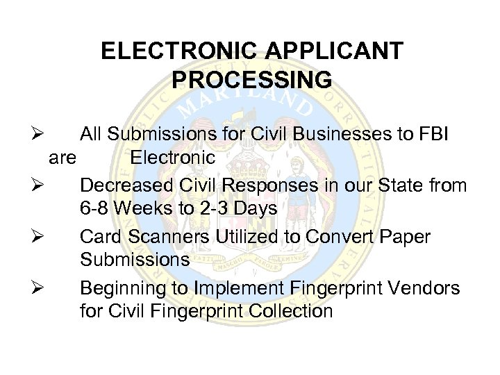 ELECTRONIC APPLICANT PROCESSING Ø All Submissions for Civil Businesses to FBI are Electronic Ø