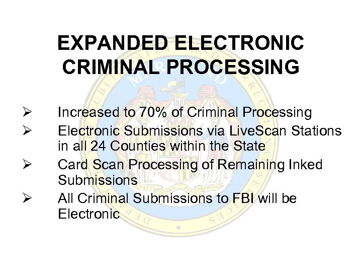 EXPANDED ELECTRONIC CRIMINAL PROCESSING Ø Ø Increased to 70% of Criminal Processing Electronic Submissions