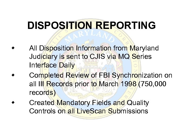 DISPOSITION REPORTING w w w All Disposition Information from Maryland Judiciary is sent to
