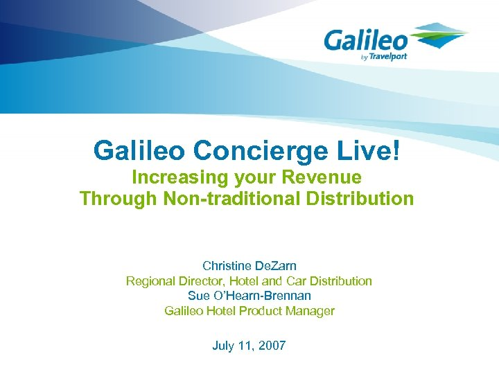 Galileo Concierge Live! Increasing your Revenue Through Non-traditional Distribution Christine De. Zarn Regional Director,