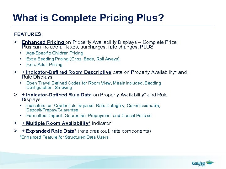 What is Complete Pricing Plus? FEATURES: > Enhanced Pricing on Property Availability Displays –