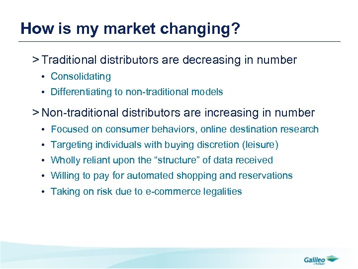 How is my market changing? > Traditional distributors are decreasing in number • Consolidating
