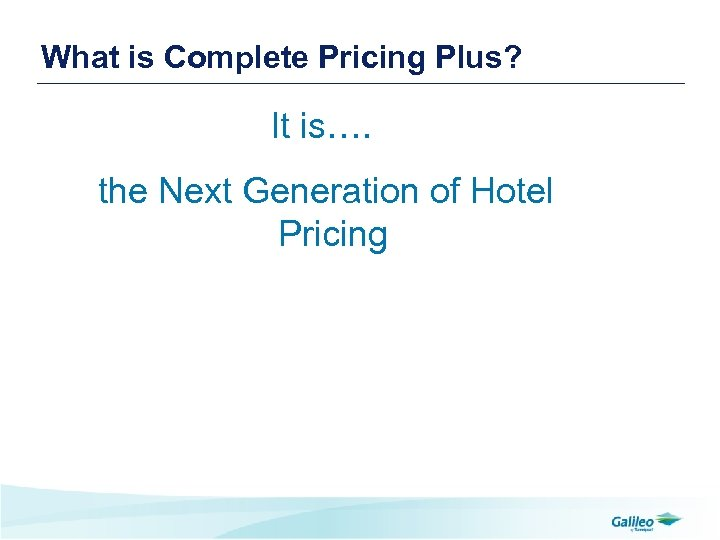 What is Complete Pricing Plus? It is…. the Next Generation of Hotel Pricing