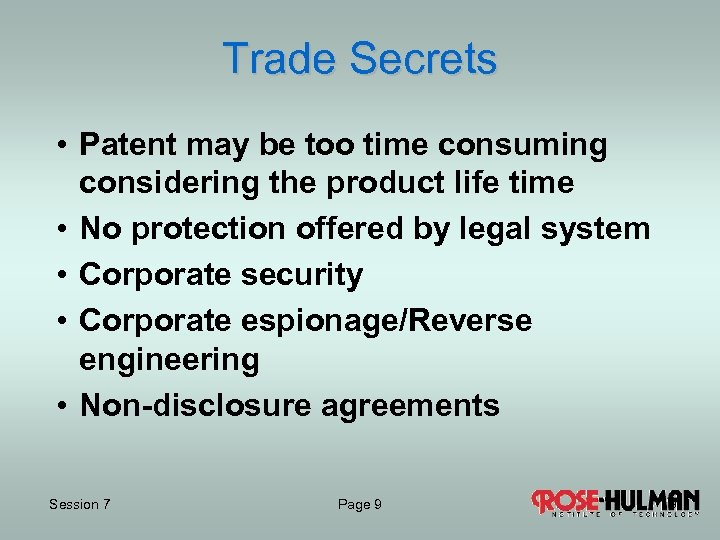 Trade Secrets • Patent may be too time consuming considering the product life time