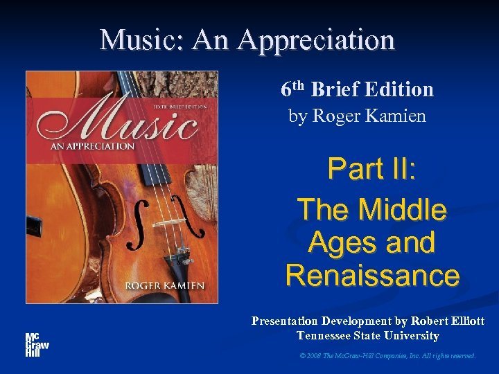 Music: An Appreciation 6 th Brief Edition by Roger Kamien Part II: The Middle
