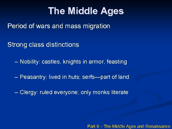 The Middle Ages Period of wars and mass migration Strong class distinctions – Nobility: