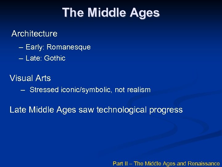 The Middle Ages Architecture – Early: Romanesque – Late: Gothic Visual Arts – Stressed