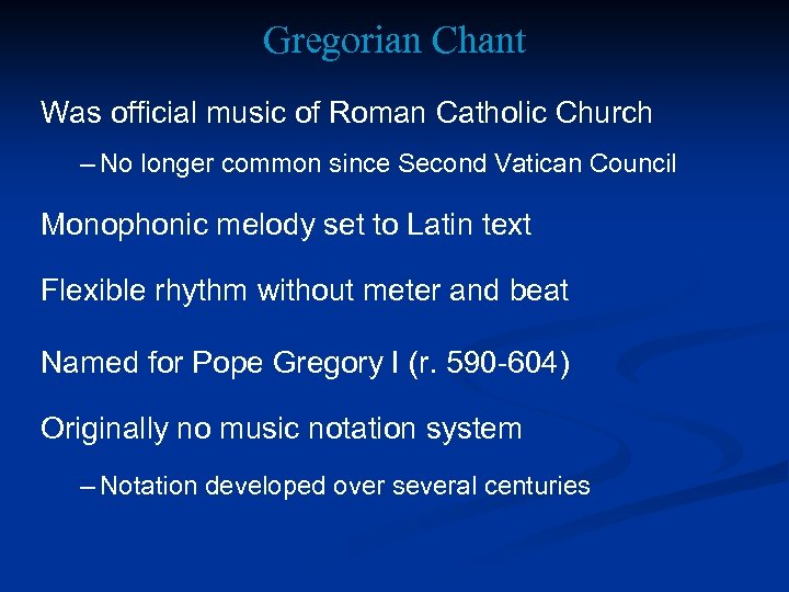 Gregorian Chant Was official music of Roman Catholic Church – No longer common since