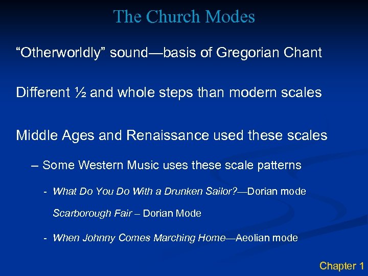 "The Church Modes ""Otherworldly"" sound—basis of Gregorian Chant Different ½ and whole steps than"
