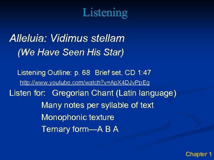 Listening Alleluia: Vidimus stellam (We Have Seen His Star) Listening Outline: p. 68 Brief