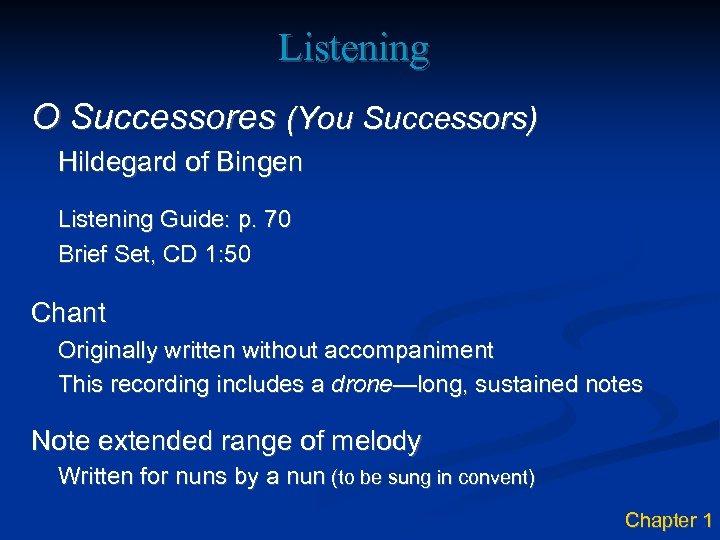 Listening O Successores (You Successors) Hildegard of Bingen Listening Guide: p. 70 Brief Set,