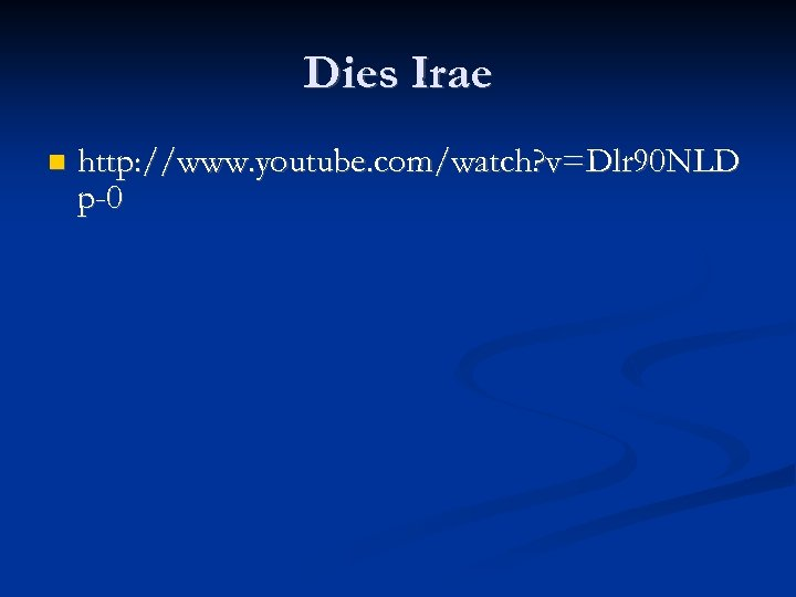 Dies Irae http: //www. youtube. com/watch? v=Dlr 90 NLD p-0