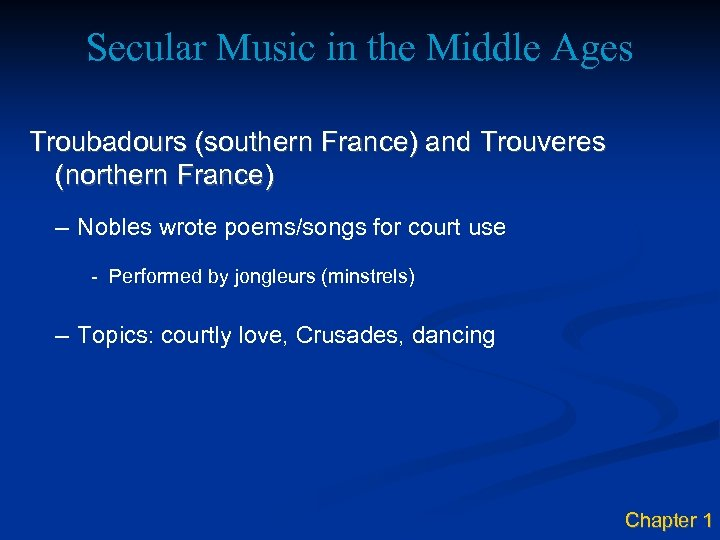 Secular Music in the Middle Ages Troubadours (southern France) and Trouveres (northern France) –