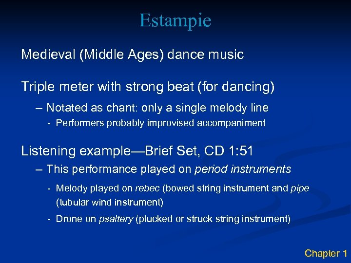 Estampie Medieval (Middle Ages) dance music Triple meter with strong beat (for dancing) –