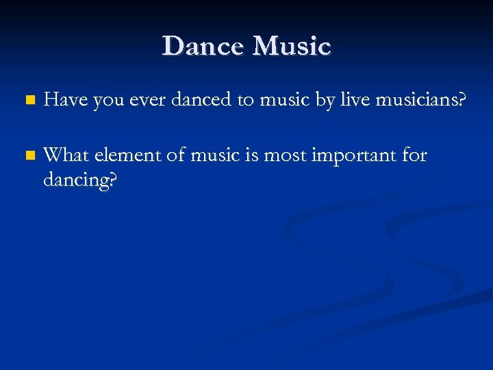 Dance Music Have you ever danced to music by live musicians? What element of