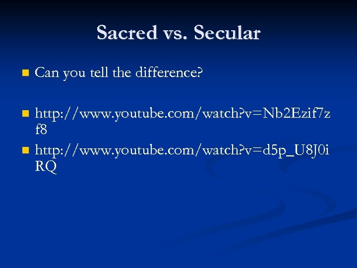 Sacred vs. Secular Can you tell the difference? http: //www. youtube. com/watch? v=Nb 2