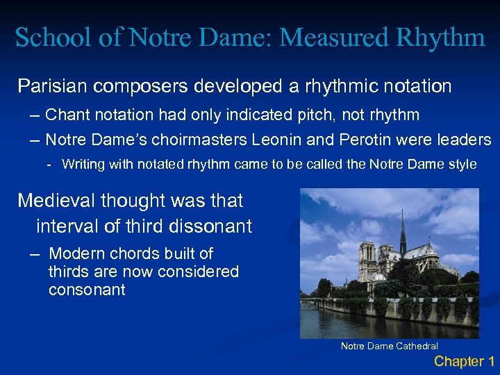School of Notre Dame: Measured Rhythm Parisian composers developed a rhythmic notation – Chant