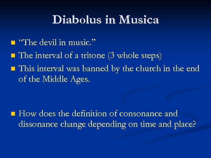 """Diabolus in Musica """"The devil in music. """" The interval of a tritone (3"""