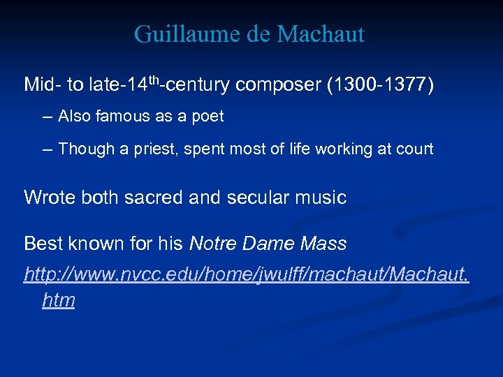 Guillaume de Machaut Mid- to late-14 th-century composer (1300 -1377) – Also famous as