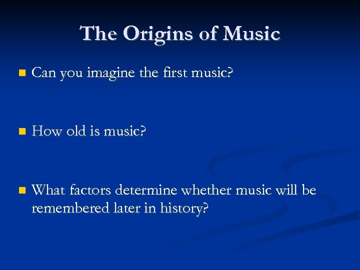The Origins of Music Can you imagine the first music? How old is music?