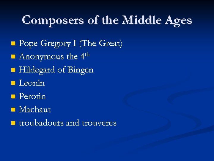 Composers of the Middle Ages Pope Gregory I (The Great) Anonymous the 4 th