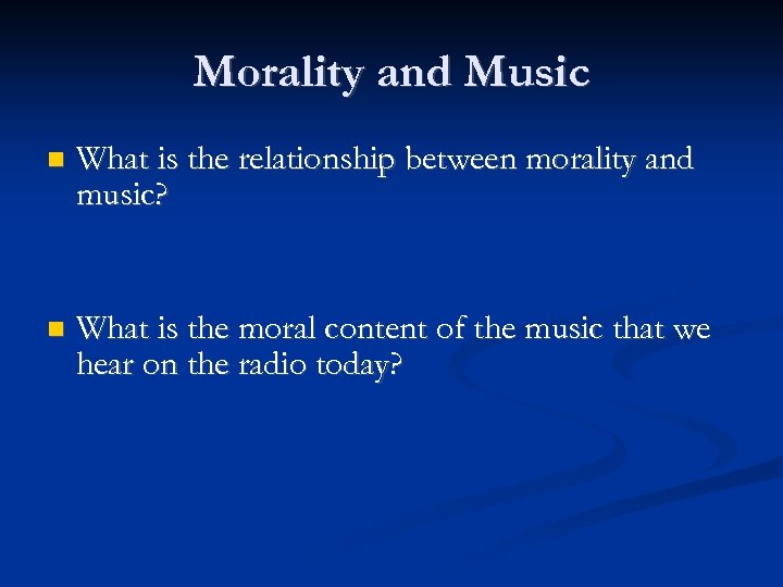 Morality and Music What is the relationship between morality and music? What is the