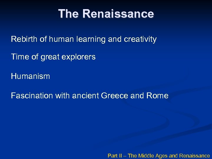 The Renaissance Rebirth of human learning and creativity Time of great explorers Humanism Fascination