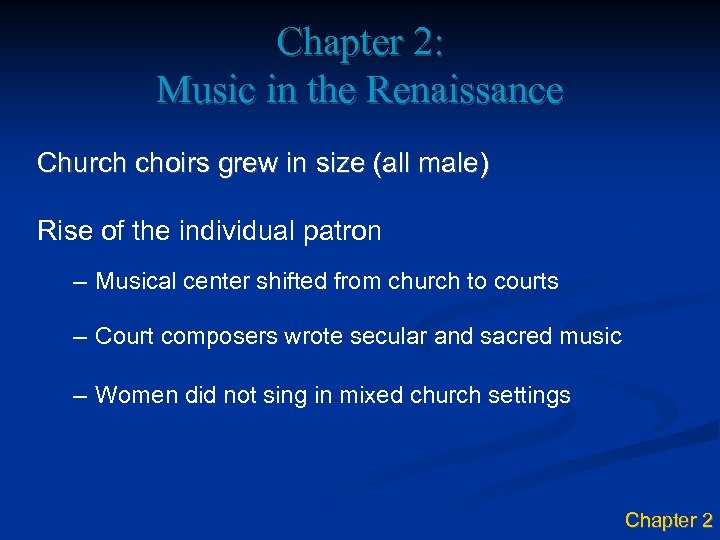 Chapter 2: Music in the Renaissance Church choirs grew in size (all male) Rise